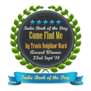 Come Find Me by Travis Neighbor Ward is the Indie Book of the Day!