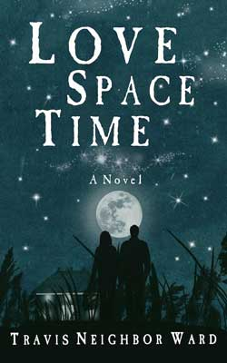 Book Love Space Time by Travis Neighbor Ward